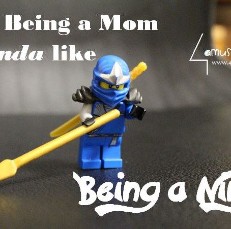 How being a mom is kinda like being a ninja