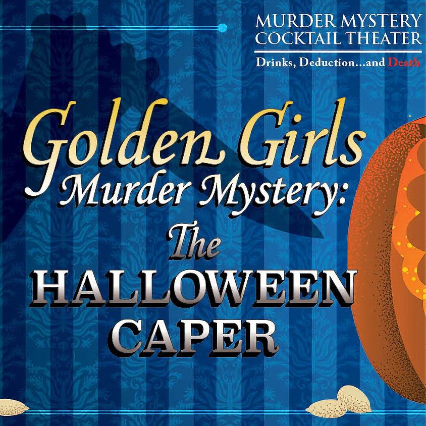 SOLD OUT - The Golden Girls Murder Mystery - The Halloween Caper