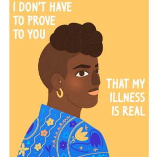 I Don't Have to Prove to You That My Illness is Real
