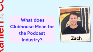 What does Audio App Clubhouse Mean for the Podcast Industry and How do I get an Invite?