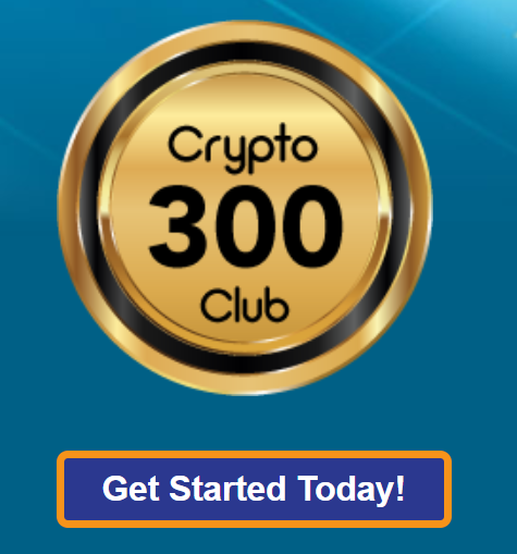 Crypto 300 Club - Get Started