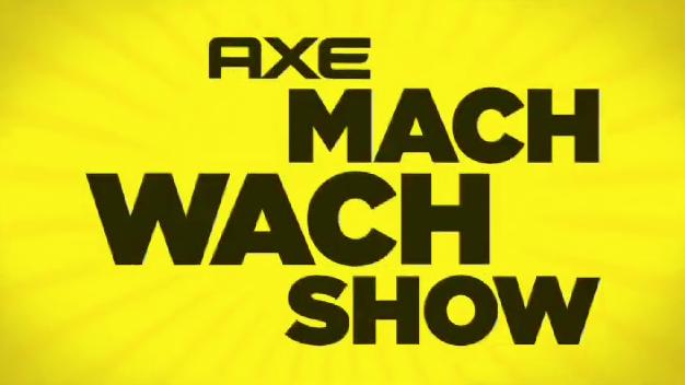 AXE Mach Wach Show