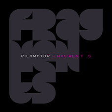 PILOMOTOR Fragments.jpg