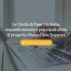 Le Unità di Fase 1 in Italia, requisiti minimi e principali sfide. Il progetto Phase 1 Site Support