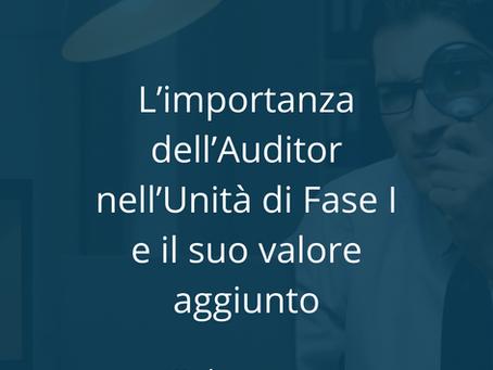 L'importanza dell'Auditor nell'Unità di Fase I e il suo valore aggiunto