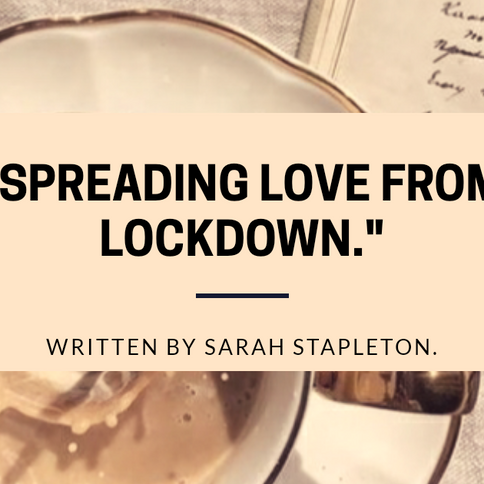 Spreading Love from Lockdown: An Article by Sarah Stapleton.