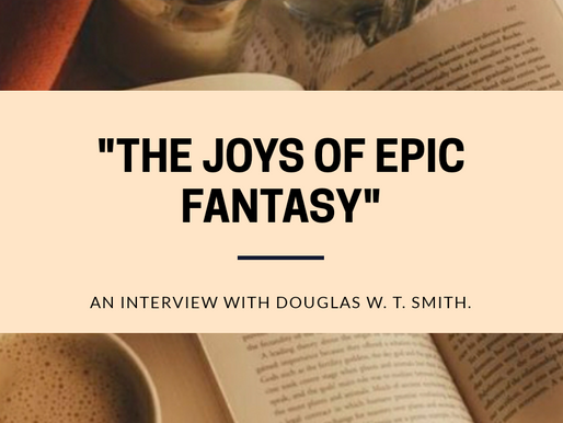 """The Joys of Epic Fantasy"": An Interview with Douglas W. T. Smith."
