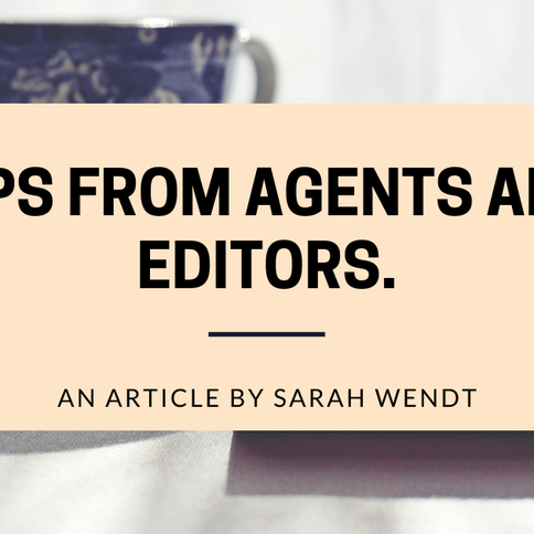 Tips From Editors and Agents: An Article by Sarah Wendt.