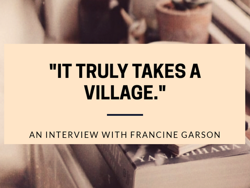 """It Truly Takes a Village"": An Interview with Francine Garson."