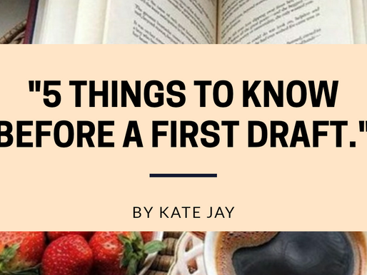 """""""Five Things I Should Have Done in My First Draft"""": An Article by Kate Jay."""