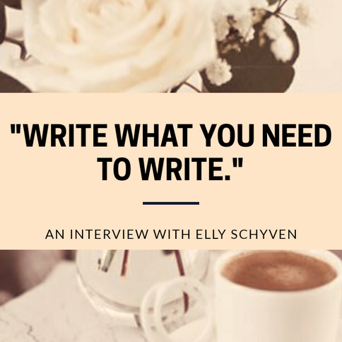 """""""Write What You Need to Write"""": An Interview with Elly Schyven."""