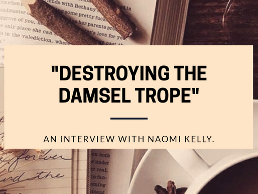 """""""Destroying the Damsel Trope"""": An Interview with Naomi Kelly."""