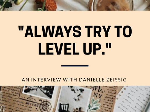 """Always Try to Level Up"": An Interview with Danielle Zeissig."