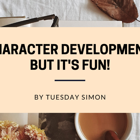 Character Development...But It's Fun!: An Article by Tuesday Simon.