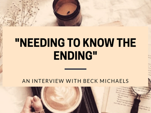 """Needing to Know the Ending"": An Interview with Beck Michaels."