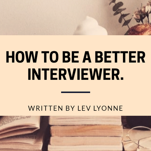 How to Become a Better Interviewer.