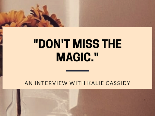 """""""Don't Miss the Magic"""": An Interview with Kalie Cassidy."""