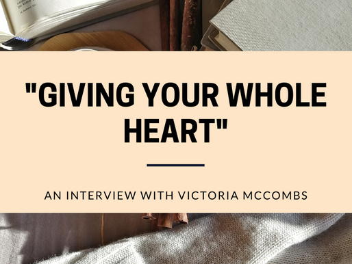 """Giving Your Whole Heart"": An Interview with Victoria McCombs."