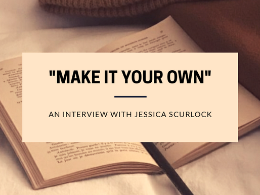 """""""Make it Your Own"""" : An Interview with Jessica Scurlock."""
