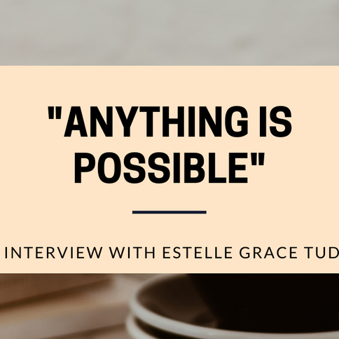 """""""Anything Is Possible"""": An Interview with Estelle Grace Tudor."""