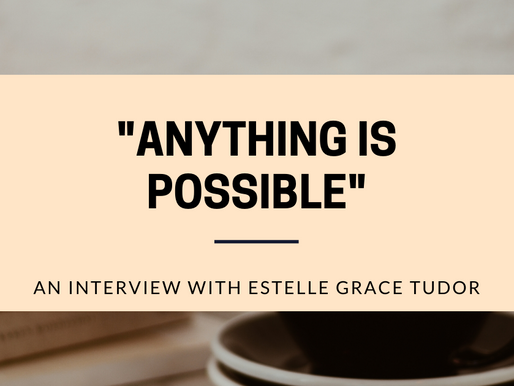 """Anything Is Possible"": An Interview with Estelle Grace Tudor."