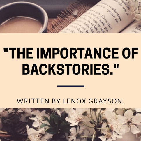The Importance of Character Backstories: An Article by Lenox Grayson.