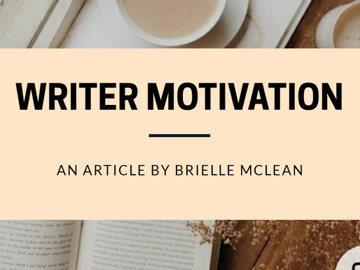 Writer Motivation: An Article by Brielle McLean.