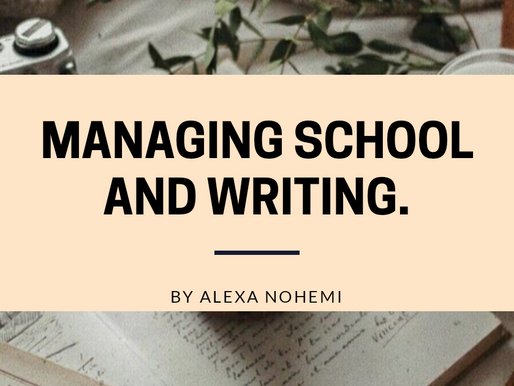Managing School and Writing: An Article by Alexa Nohemi.