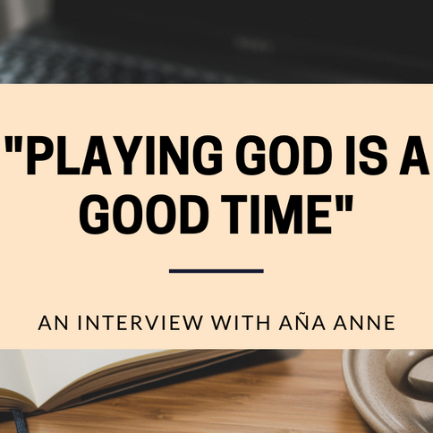 """""""Playing God is a Good Time"""": An Interview with Aña Anne."""