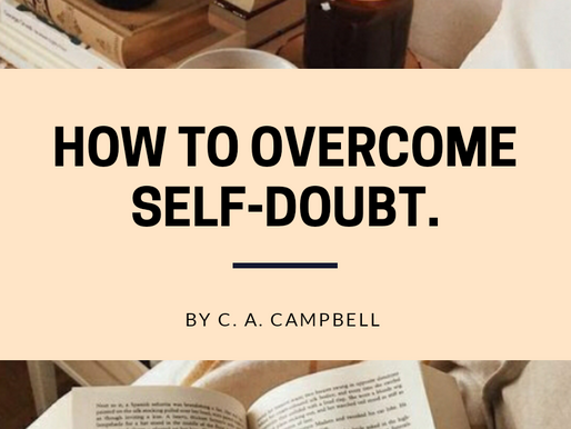 How to Overcome Self Doubt: An Article by C. A. Campbell.