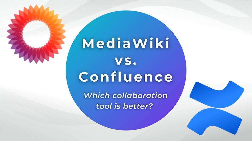 MediaWiki vs. Confluence: Which collaboration tool is better?