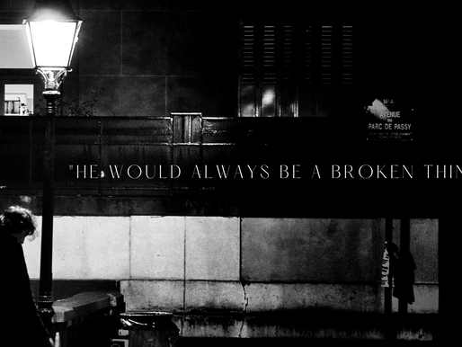 """""""he would  always be a broken thing."""""""