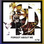 FORGOT ABOUT ME COVER.png