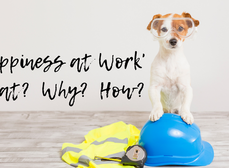 """""""Happiness at Work""""...What? Why? How?"""