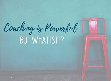 Life Coaching Is Powerful... But What Is It?