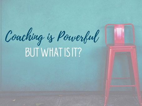 Coaching Is Powerful... But What Is It?
