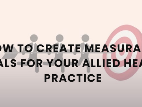 Creating measurable goals for your Allied Health Practise