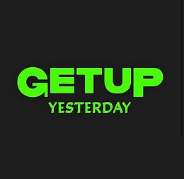 Getup Yesterday