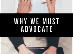 Why We Must Advocate