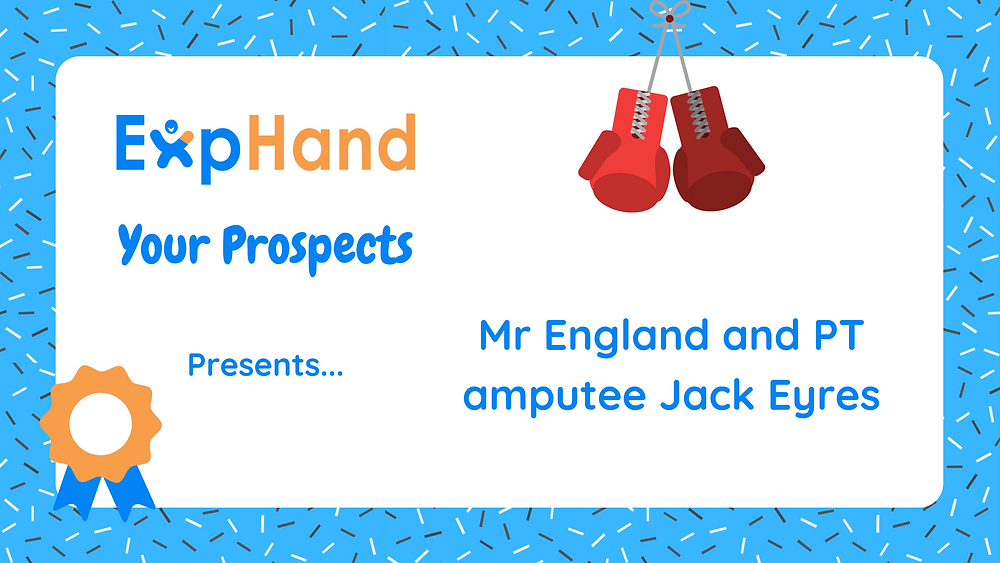 ExpHand Your Prospects presents the story of Jack Eyres, British model and personal trainer amputee