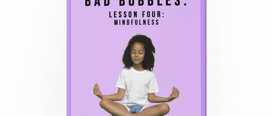 "The ""BAD BUBBLES"" Lesson Plan - MINDFULNESS"