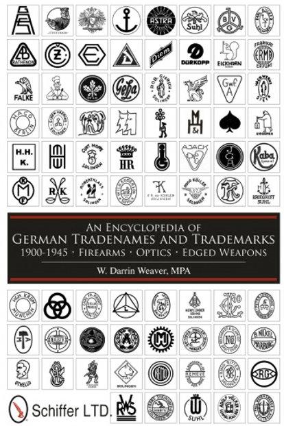An Encyclopedia of German Tradenames and Trademarks 1900-1945: Firearms, Optics,