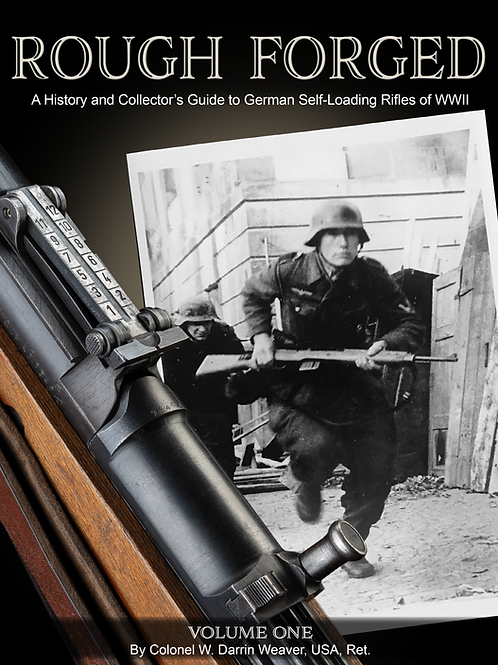 Rough Forged: A History and Collector's Guide to German Self-Loading Rifles of W