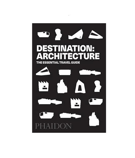 Phaidon Destination Architecture: The Essential Travel Guide