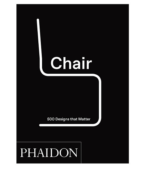 Phaidon Chair: 500 Designs That Matter