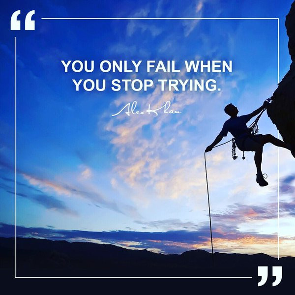 """""""You only fail when you stop trying"""""""
