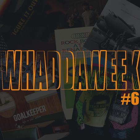 Whaddaweek #6