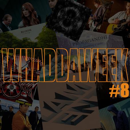 Whaddaweek #8