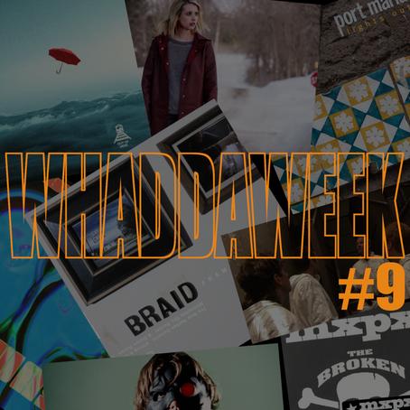 Whaddaweek #9