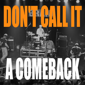 Don't Call It a Comeback: A Look at Successful Returns to Punk & Post Hardcore